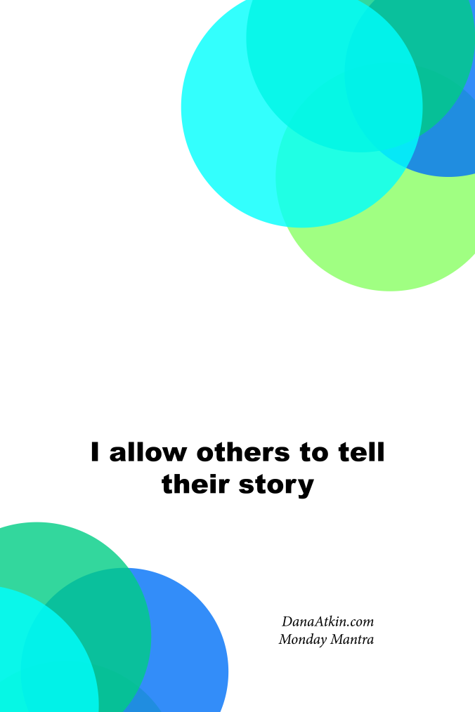 Monday-Mantra-allow others to tell their story