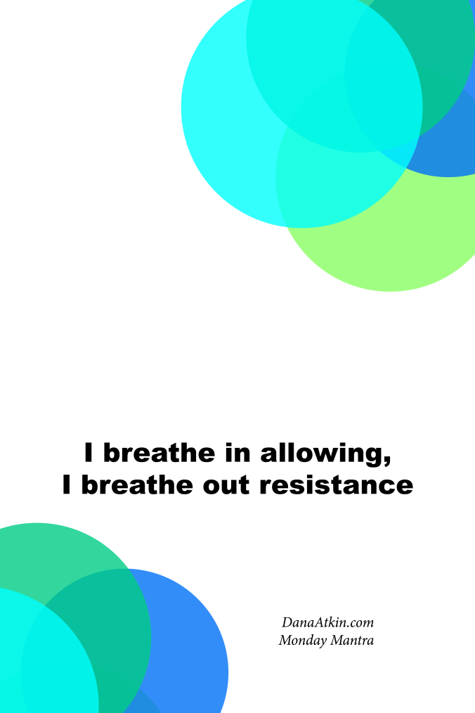 Monday-Mantra-I-Breathe out resistance and i breathe in allowing