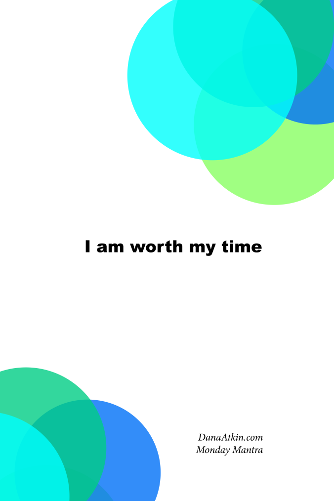 Monday Mantra I Am Worth My TIme