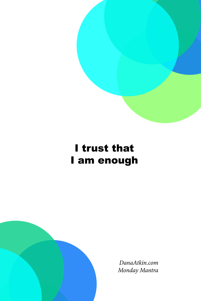 Monday Mantra I Trust That I Am Enough