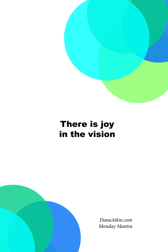 Monday Mantra There is joy in the vision