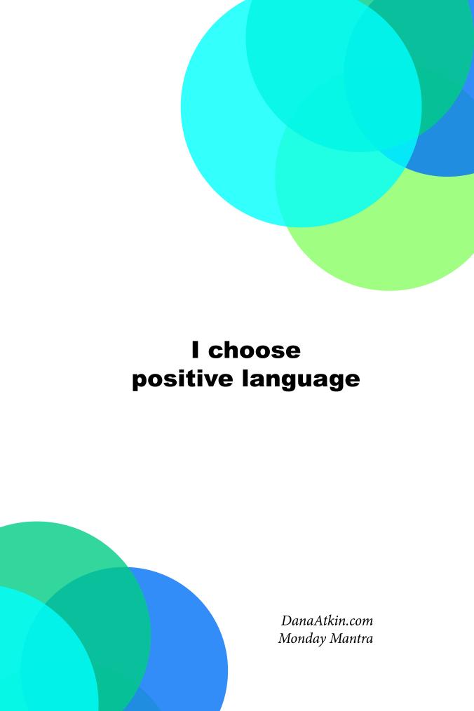 Monday Mantra I Choose Positive Language Kinesiology