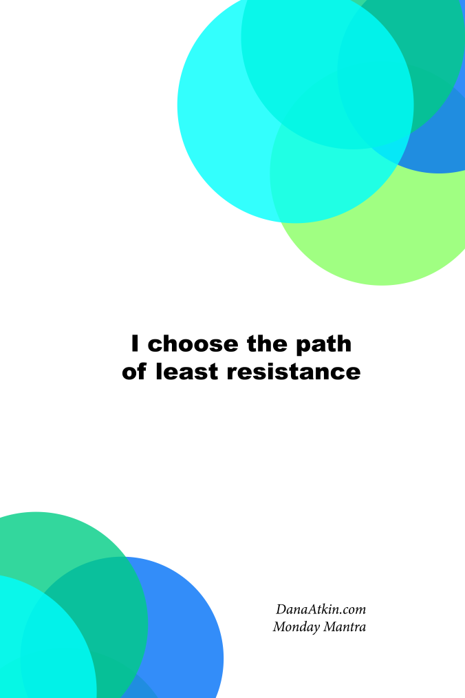 Monday Mantra I Choose The Path of Least Resistance