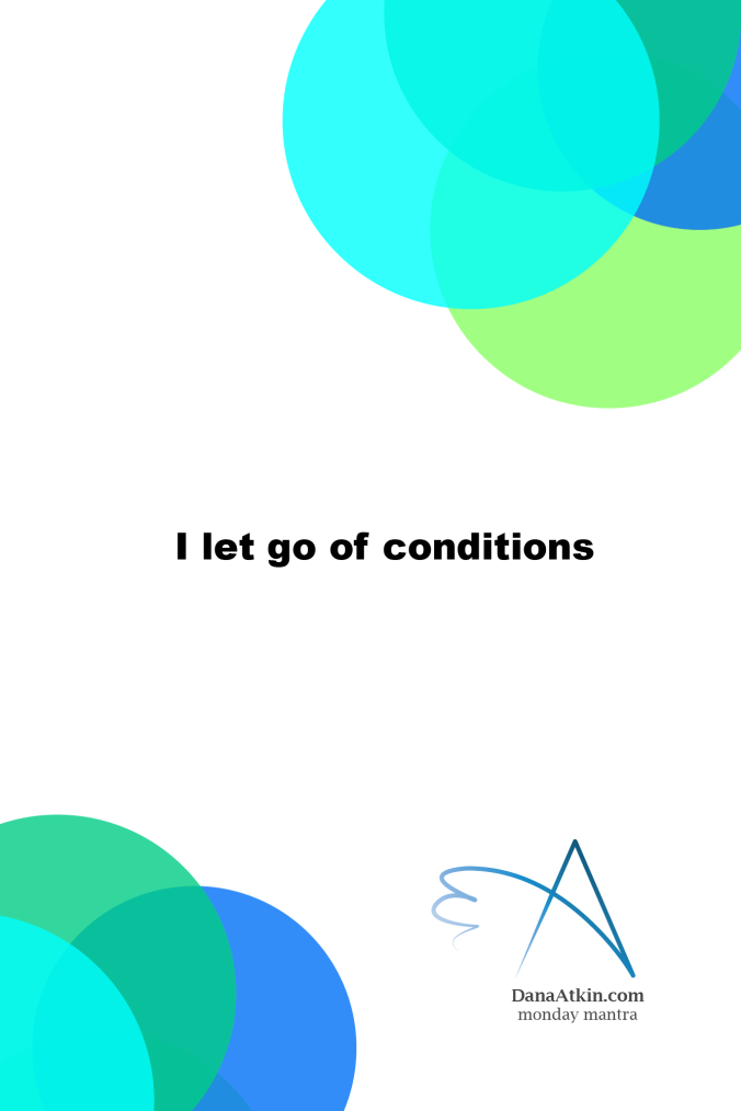 Monday Mantra I let go of conditions